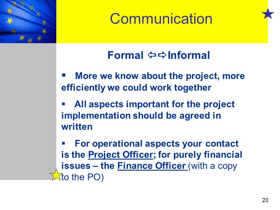 20 Formal Informal More we know about the project, more efficiently we could work together All aspects important for the project implementation should