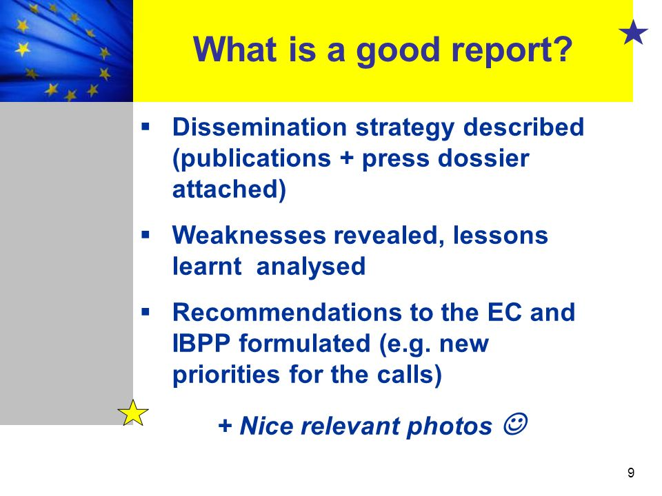 9 Dissemination strategy described (publications + press dossier attached) Weaknesses revealed, lessons learnt analysed Recommendations to the EC and