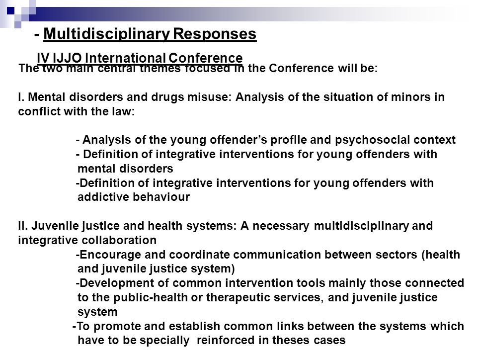 The two main central themes focused in the Conference will be: I. Mental disorders and drugs misuse: Analysis of the situation of minors in conflict w