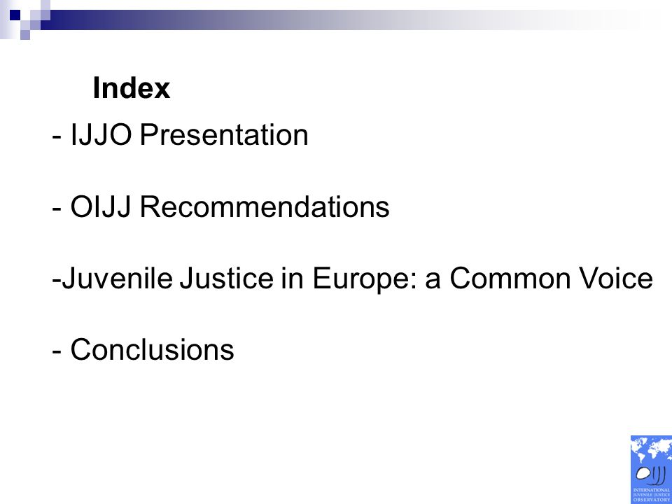 Index - IJJO Presentation - OIJJ Recommendations -Juvenile Justice in Europe: a Common Voice - Conclusions