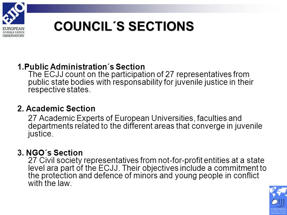COUNCIL´S SECTIONS 1.Public Administration´s Section The ECJJ count on the participation of 27 representatives from public state bodies with responsab