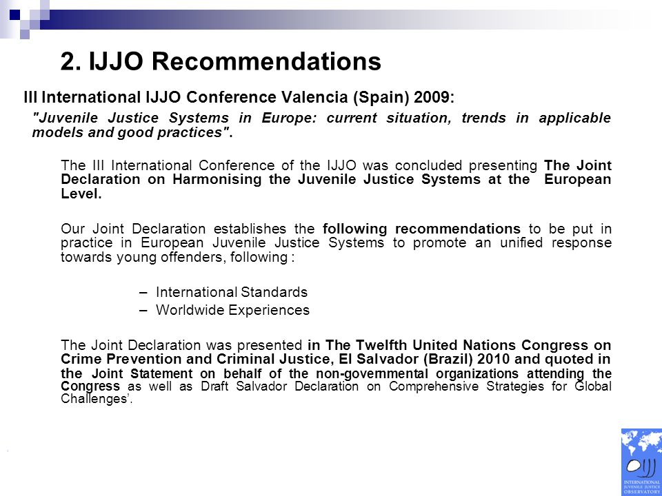III International IJJO Conference Valencia (Spain) 2009: Juvenile Justice Systems in Europe: current situation, trends in applicable models and good practices .