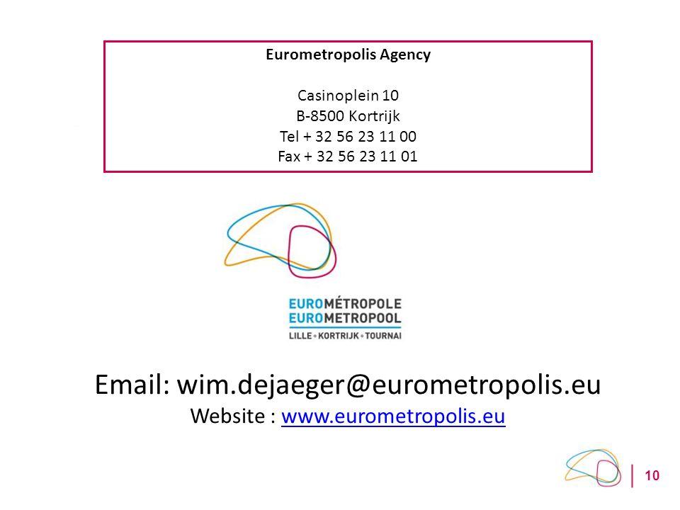10 Eurometropolis Agency Casinoplein 10 B-8500 Kortrijk Tel + 32 56 23 11 00 Fax + 32 56 23 11 01 Email: wim.dejaeger@eurometropolis.eu Website : www.eurometropolis.euwww.eurometropolis.eu