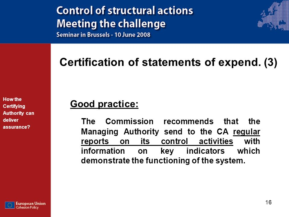 16 Certification of statements of expend. (3) Good practice: The Commission recommends that the Managing Authority send to the CA regular reports on i