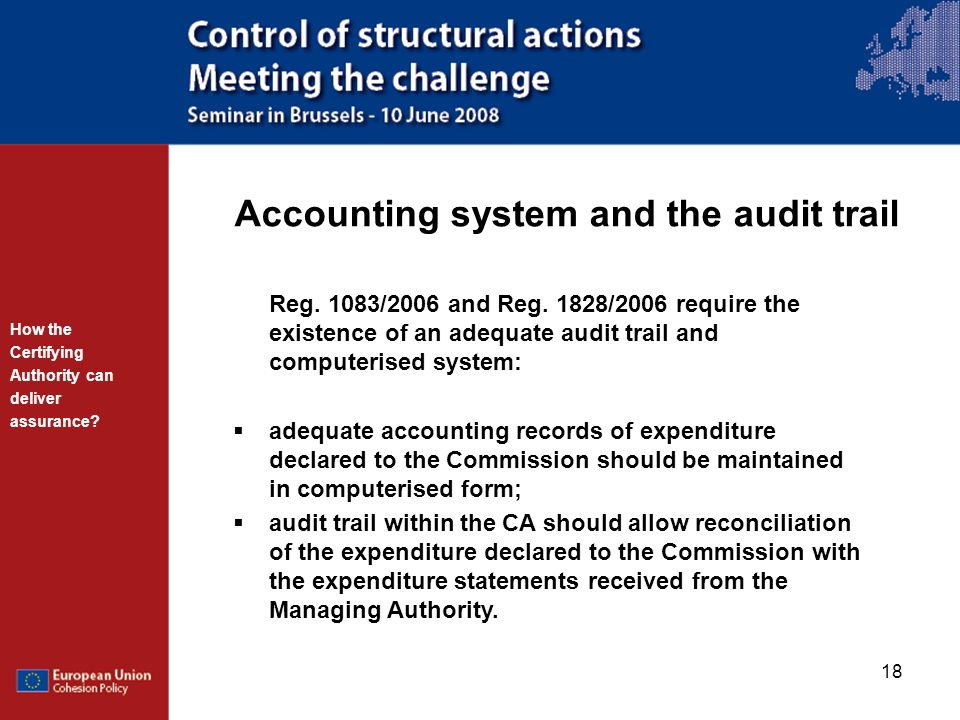 18 Accounting system and the audit trail Reg. 1083/2006 and Reg. 1828/2006 require the existence of an adequate audit trail and computerised system: a