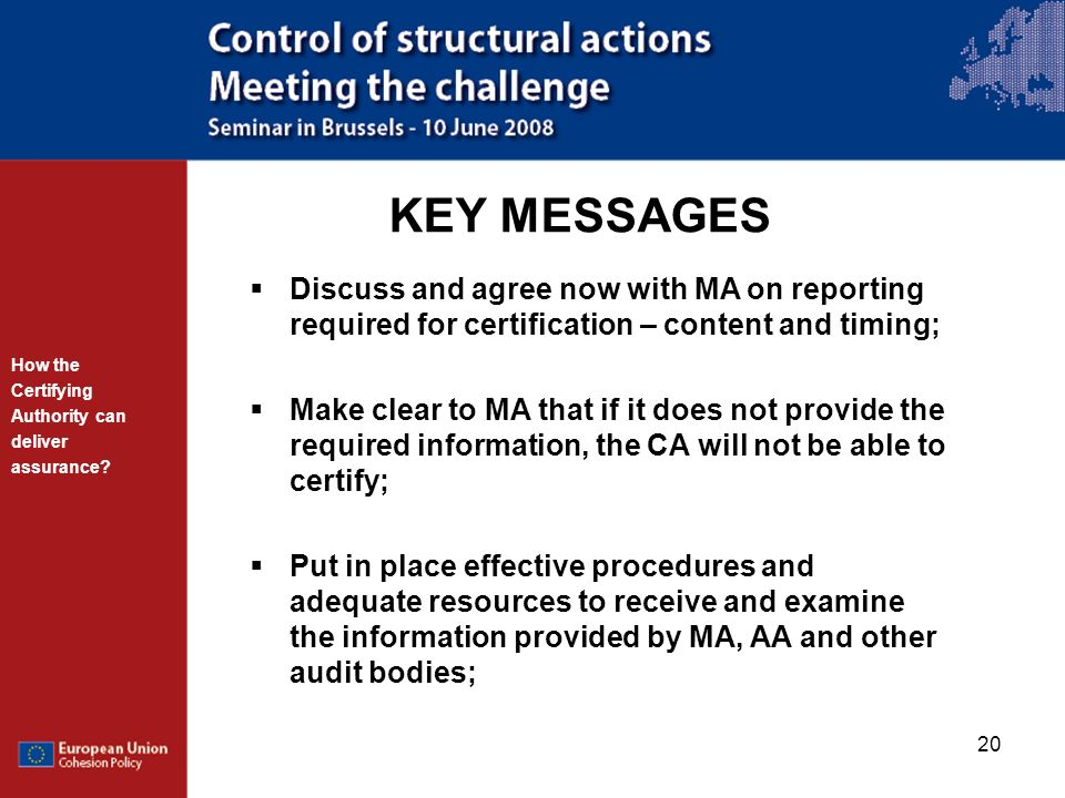 20 KEY MESSAGES Discuss and agree now with MA on reporting required for certification – content and timing; Make clear to MA that if it does not provi