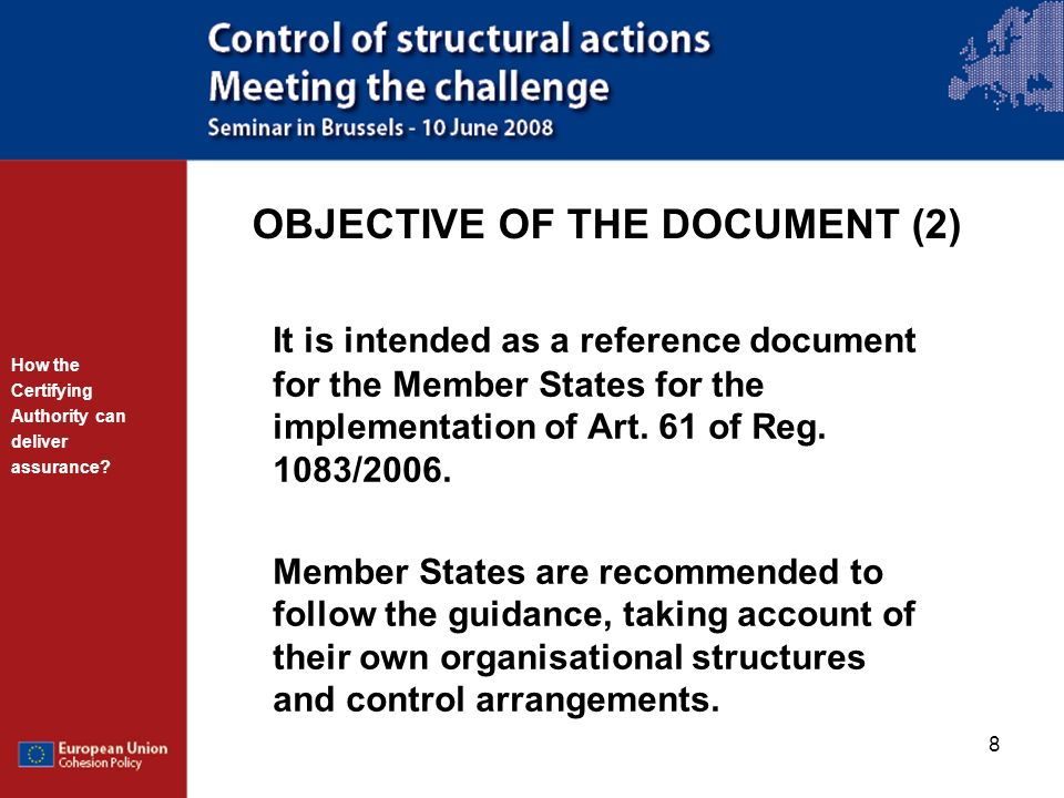 8 OBJECTIVE OF THE DOCUMENT (2) It is intended as a reference document for the Member States for the implementation of Art. 61 of Reg. 1083/2006. Memb