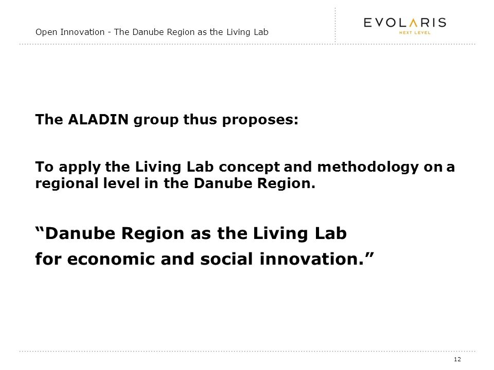12 The ALADIN group thus proposes: To apply the Living Lab concept and methodology on a regional level in the Danube Region.