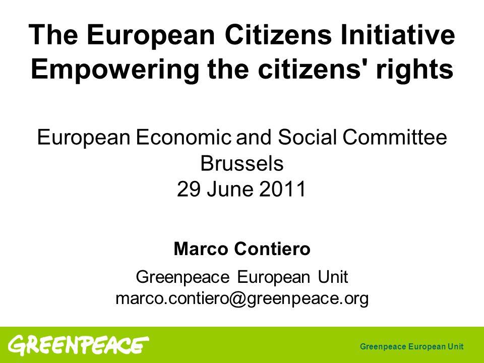 Greenpeace European Unit Marco Contiero Greenpeace European Unit marco.contiero@greenpeace.org The European Citizens Initiative Empowering the citizen