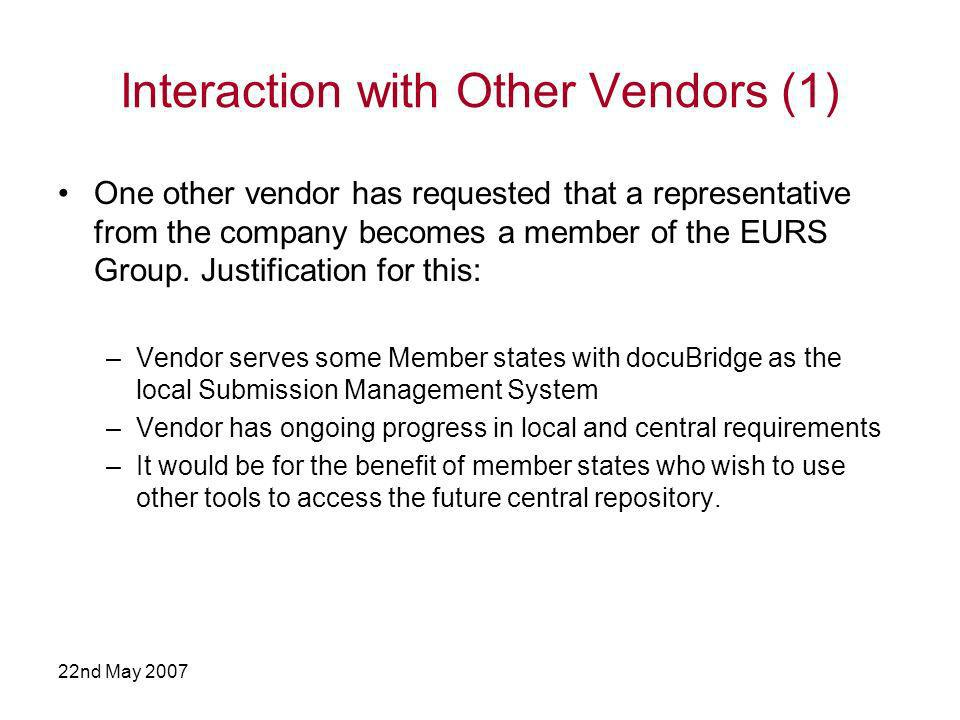 22nd May 2007 Interaction with Other Vendors (1) One other vendor has requested that a representative from the company becomes a member of the EURS Group.