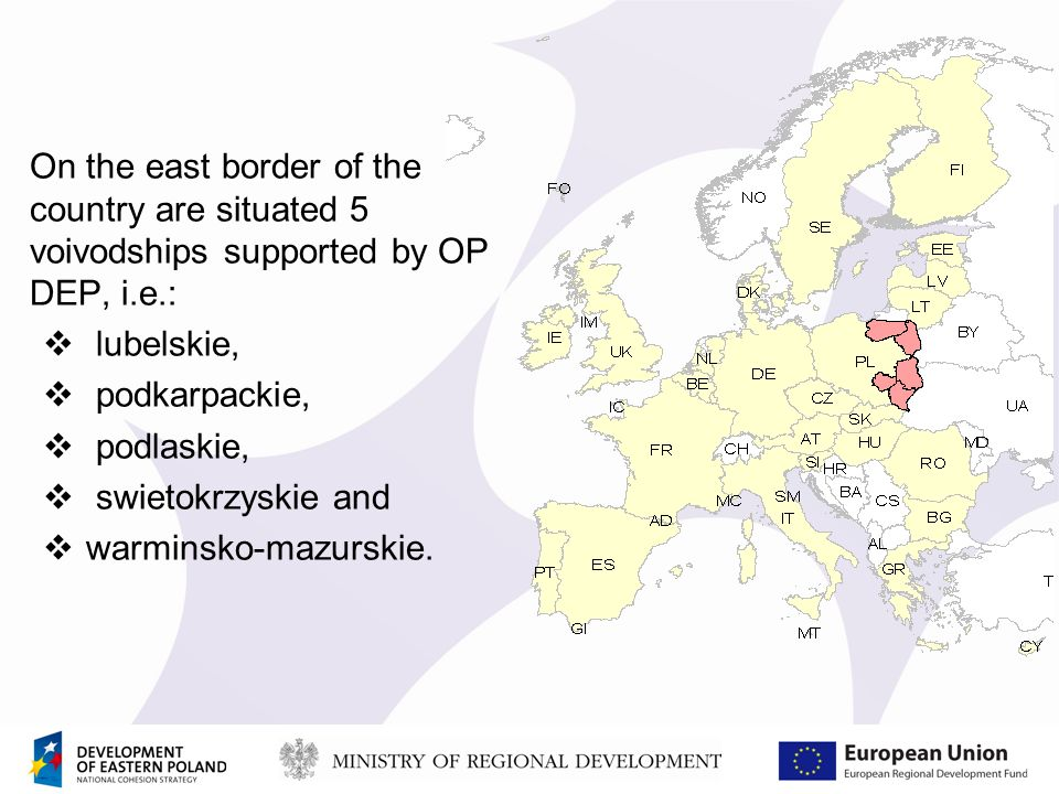 On the east border of the country are situated 5 voivodships supported by OP DEP, i.e.: lubelskie, podkarpackie, podlaskie, swietokrzyskie and warminsko-mazurskie.