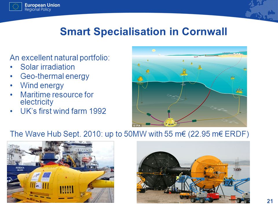 21 Smart Specialisation in Cornwall An excellent natural portfolio: Solar irradiation Geo-thermal energy Wind energy Maritime resource for electricity