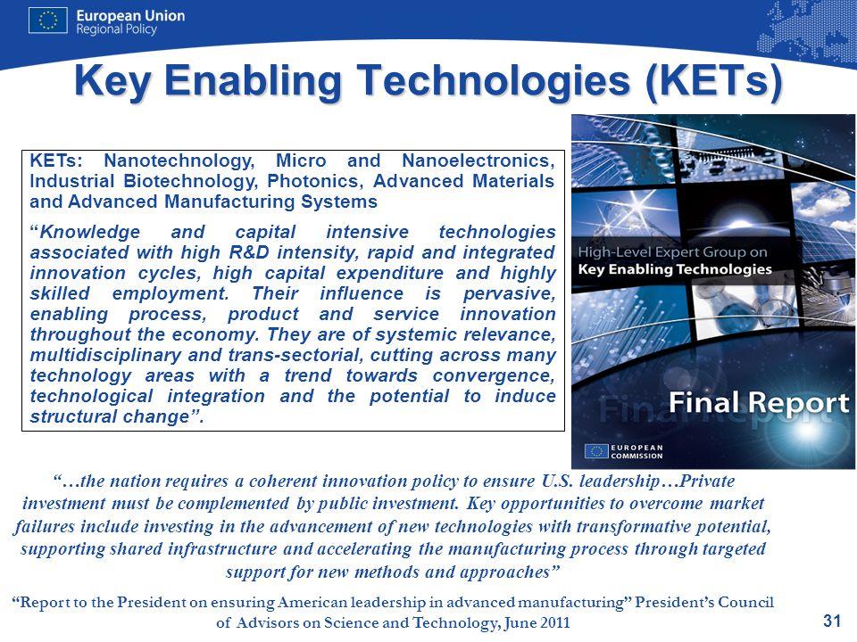 31 Key Enabling Technologies (KETs) KETs: Nanotechnology, Micro and Nanoelectronics, Industrial Biotechnology, Photonics, Advanced Materials and Advan