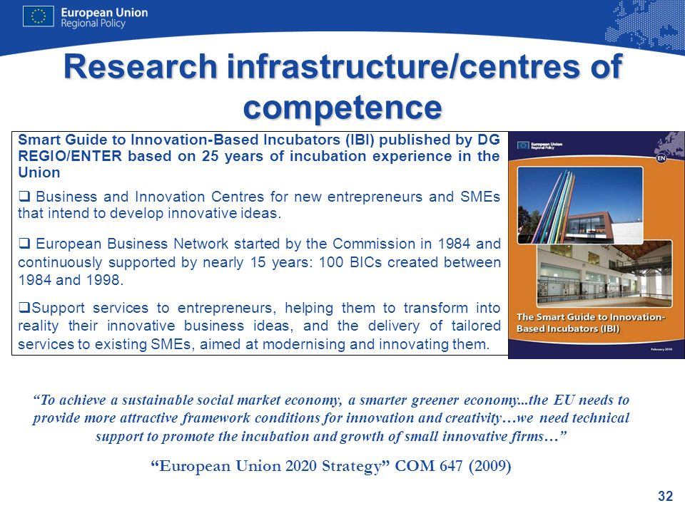 32 Research infrastructure/centres of competence Smart Guide to Innovation-Based Incubators (IBI) published by DG REGIO/ENTER based on 25 years of inc