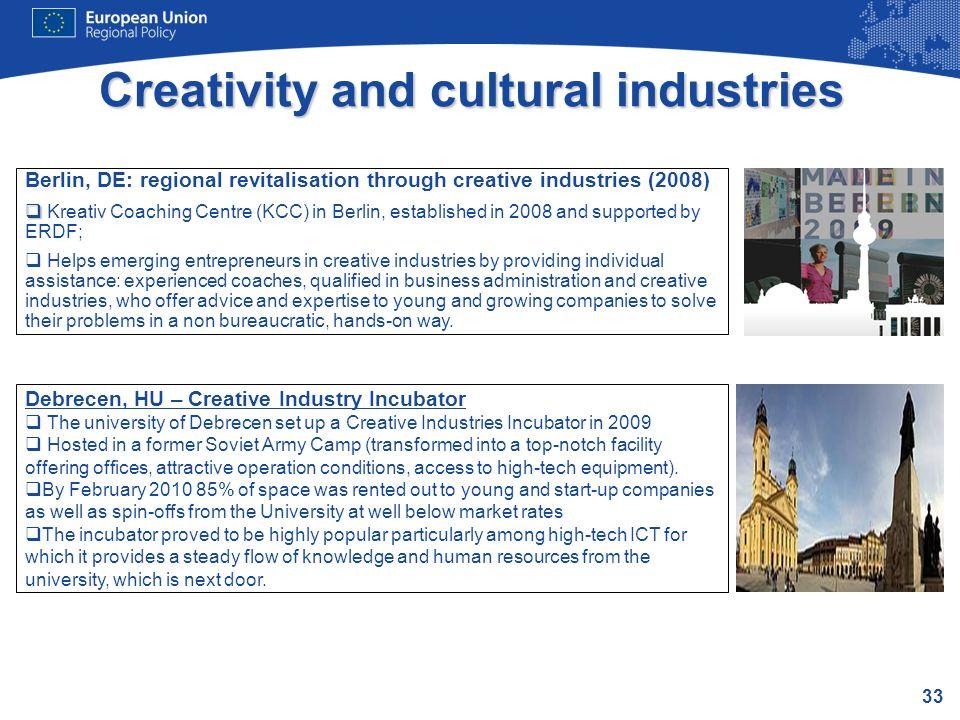 33 Creativity and cultural industries Berlin, DE: regional revitalisation through creative industries (2008) Kreativ Coaching Centre (KCC) in Berlin,