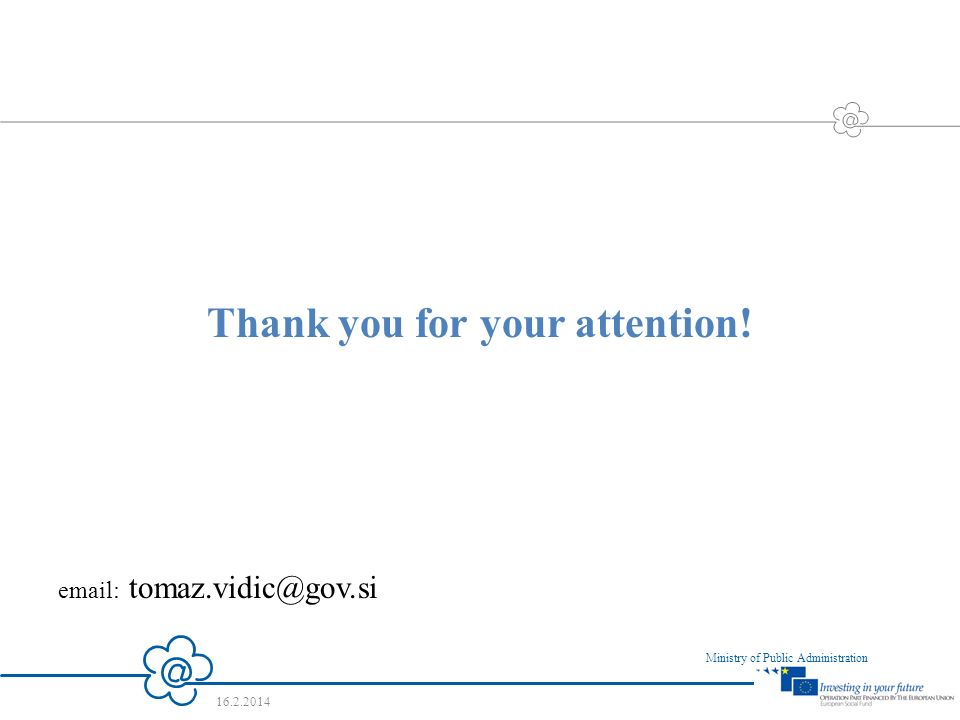 16 Ministry of Public Administration 16.2.2014 Thank you for your attention! email: tomaz.vidic@gov.si