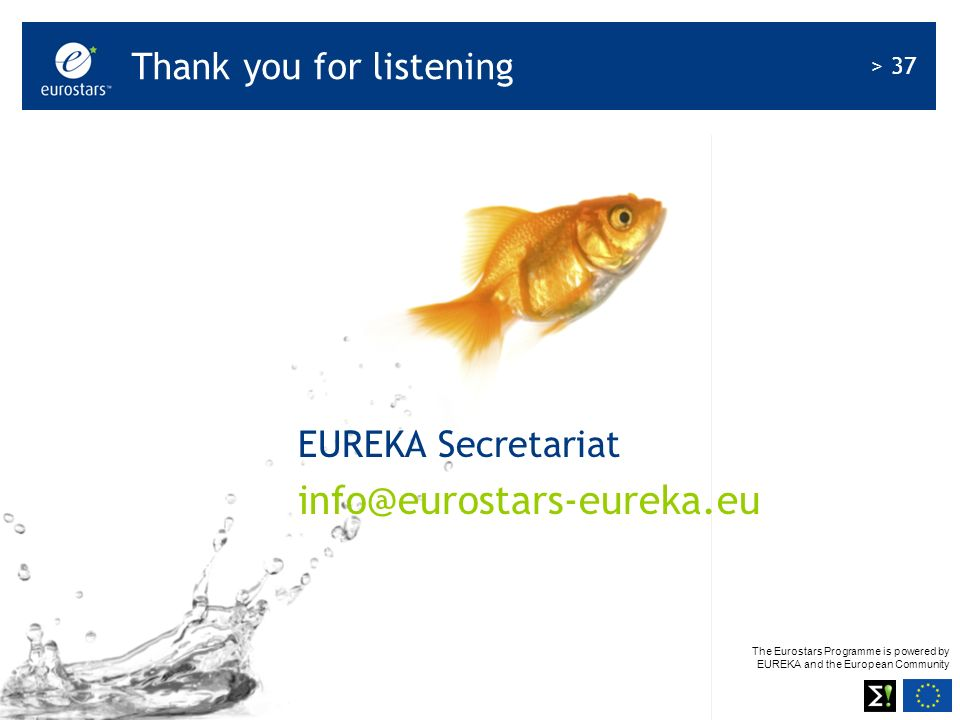 The Eurostars Programme is powered by EUREKA and the European Community > 37 © EUREKA Secretariat 2008 EUREKA Secretariat info@eurostars-eureka.eu Tha