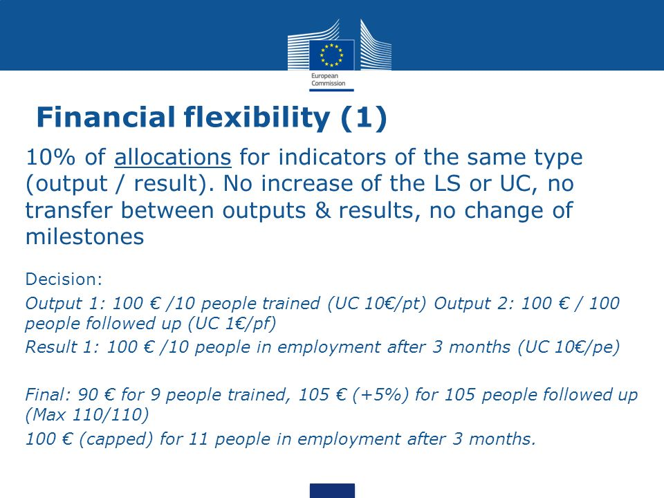 Financial flexibility (1) 10% of allocations for indicators of the same type (output / result). No increase of the LS or UC, no transfer between outpu