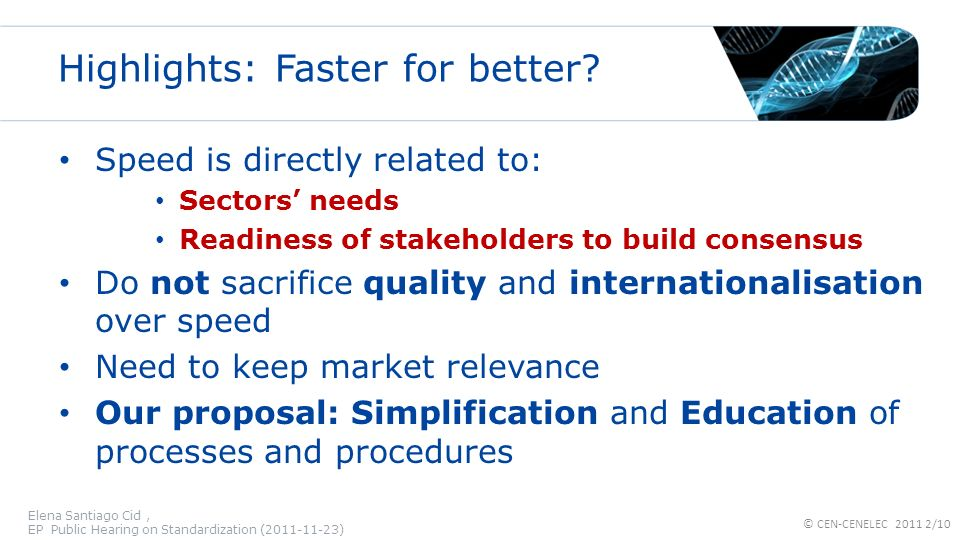Highlights: Faster for better? Speed is directly related to: Sectors needs Readiness of stakeholders to build consensus Do not sacrifice quality and i