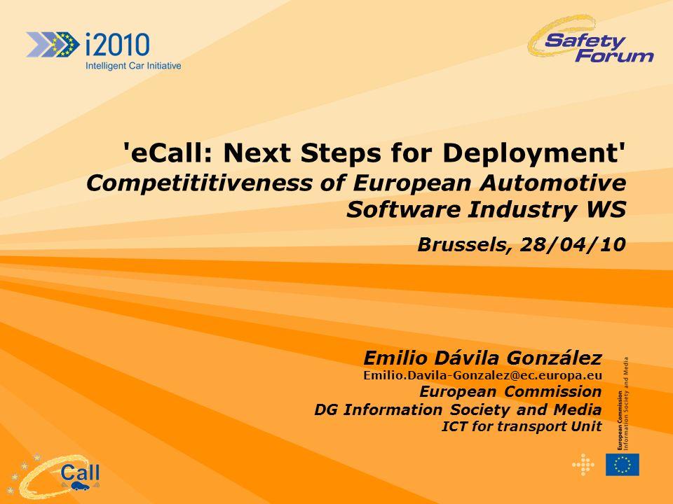 'eCall: Next Steps for Deployment' Competititiveness of European Automotive Software Industry WS Brussels, 28/04/10 Emilio Dávila González Emilio.Davi