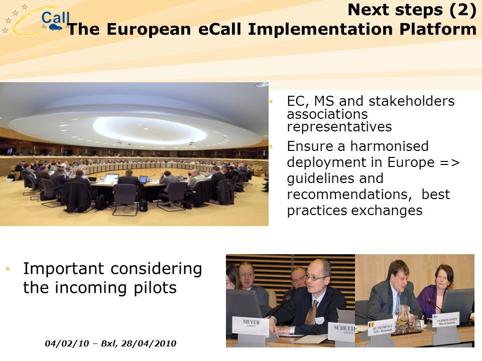 04/02/10 – Bxl, 28/04/2010 8 eCall: Time for Deployment Future actions: Planned regulatory measures (1) 1.Based on the USD 2.Recommendation to the MS targeting MNOs on the transmission of eCall Support of the eCall like any other 112 call, routing the voice with the MSD to the most appropriate PSAP determined by the MS authorities to handle eCalls Implementation of the eCall discriminator, following ETSI standard 1.- Telecom Part