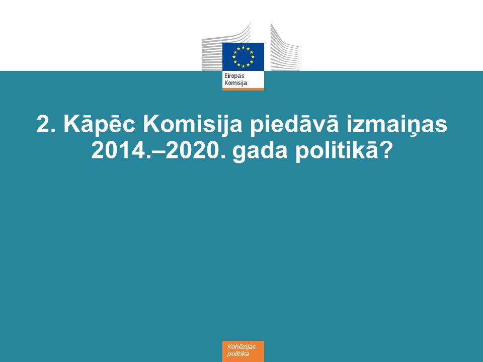 Kohēzijas politika 2. Kāpēc Komisija piedāvā izmaiņas 2014.–2020. gada politikā