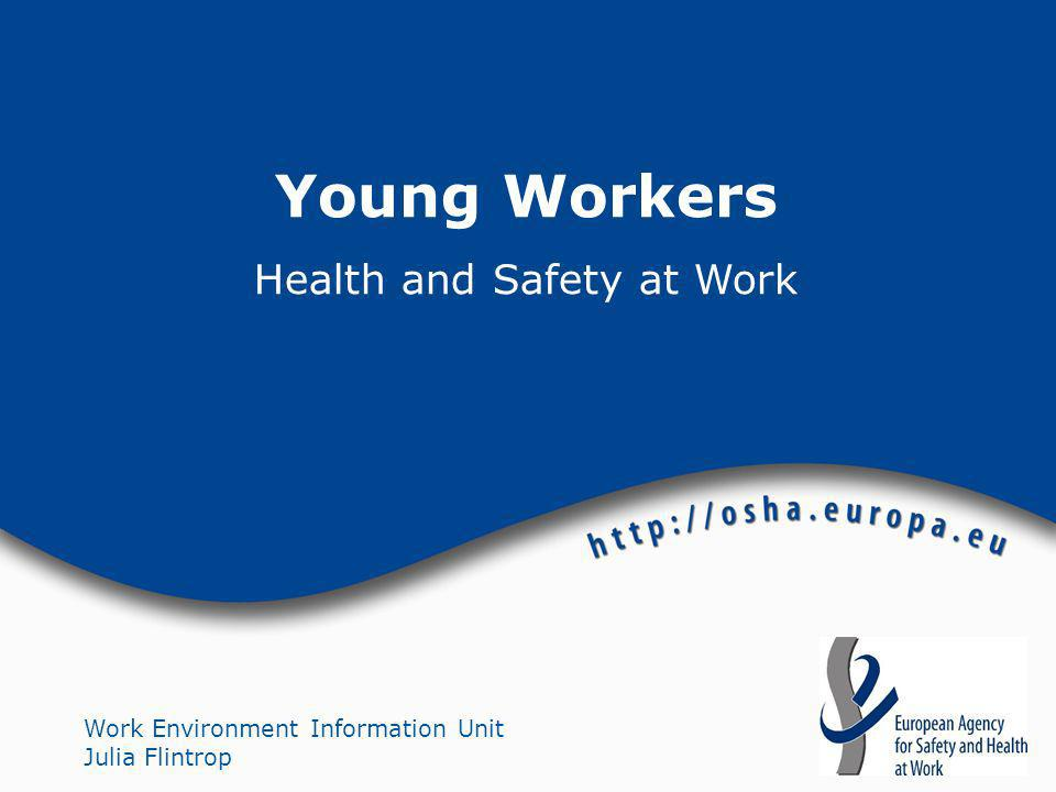 Work Environment Information Unit Julia Flintrop Young Workers Health and Safety at Work