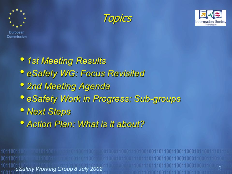 eSafety Working Group 8 July 2002 2 Topics 1st Meeting Results 1st Meeting Results eSafety WG: Focus Revisited eSafety WG: Focus Revisited 2nd Meeting Agenda 2nd Meeting Agenda eSafety Work in Progress: Sub-groups eSafety Work in Progress: Sub-groups Next Steps Next Steps Action Plan: What is it about.