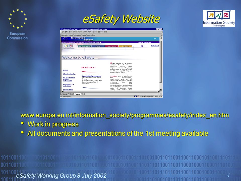 eSafety Working Group 8 July 2002 4 eSafety Website www.europa.eu.int/information_society/programmes/esafety/index_en.htm Work in progress Work in progress All documents and presentations of the 1st meeting available All documents and presentations of the 1st meeting available