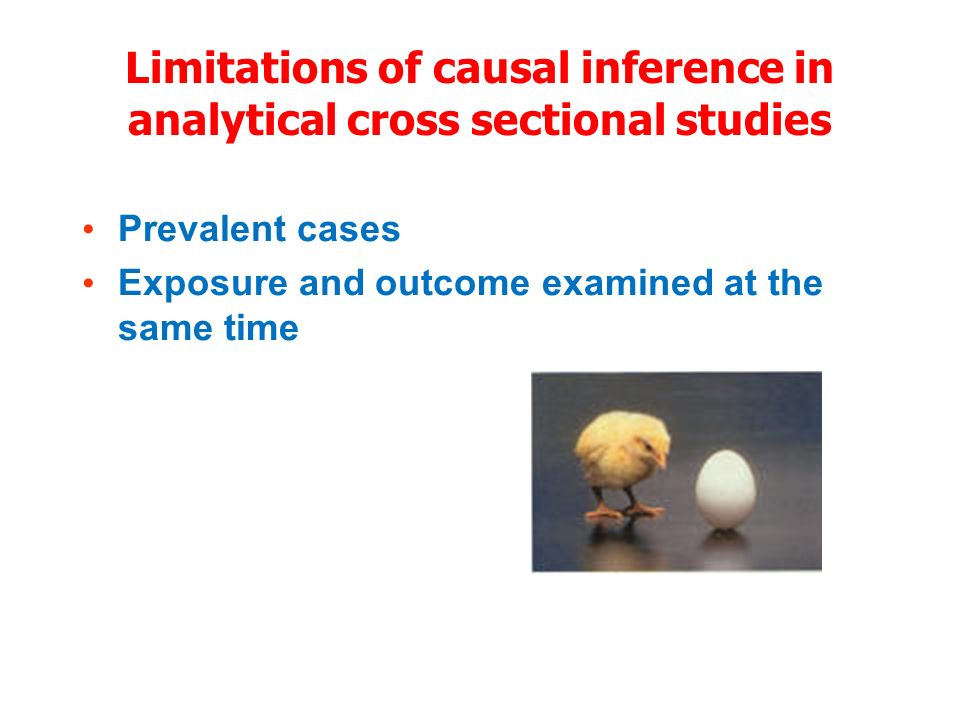 Limitations of causal inference in analytical cross sectional studies Prevalent cases Exposure and outcome examined at the same time