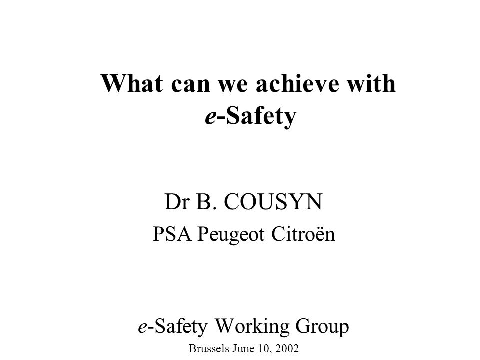 What can we achieve with e-Safety Dr B. COUSYN PSA Peugeot Citroën e-Safety Working Group Brussels June 10, 2002