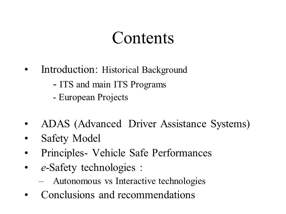 Contents Introduction: Historical Background - ITS and main ITS Programs - European Projects ADAS (Advanced Driver Assistance Systems) Safety Model Pr