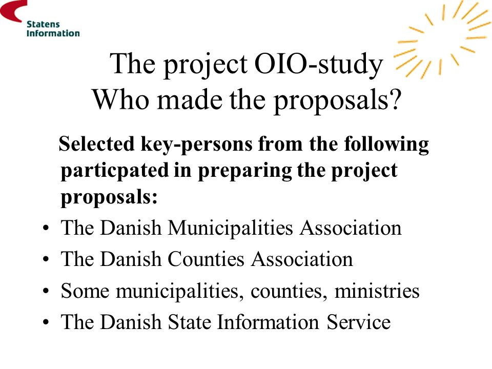 The project OIO-study Who made the proposals? Selected key-persons from the following particpated in preparing the project proposals: The Danish Munic