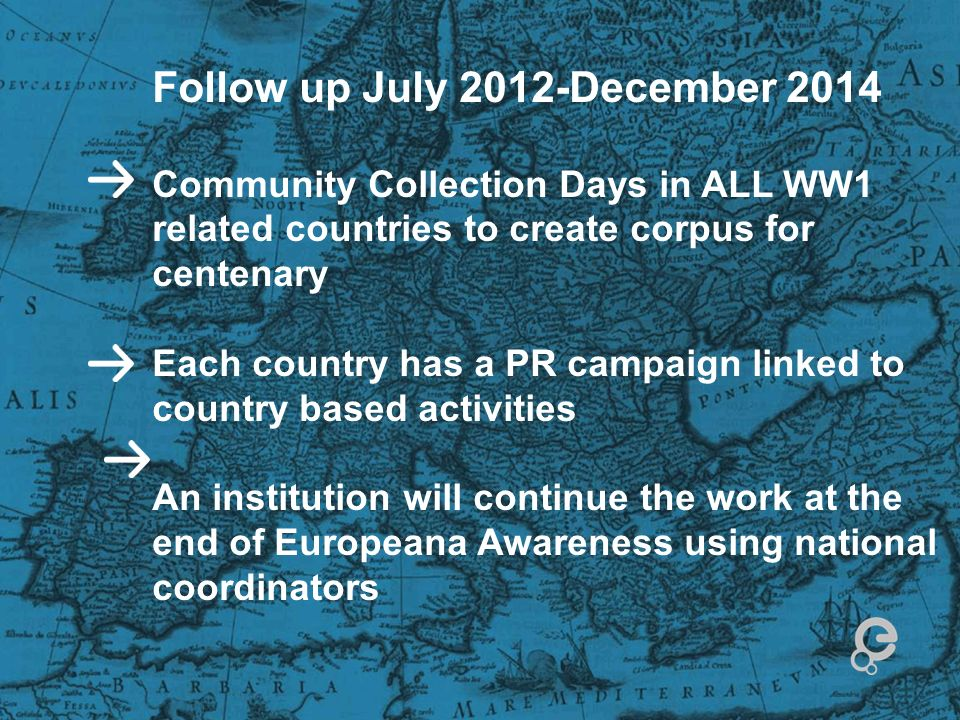Follow up July 2012-December 2014 Community Collection Days in ALL WW1 related countries to create corpus for centenary Each country has a PR campaign