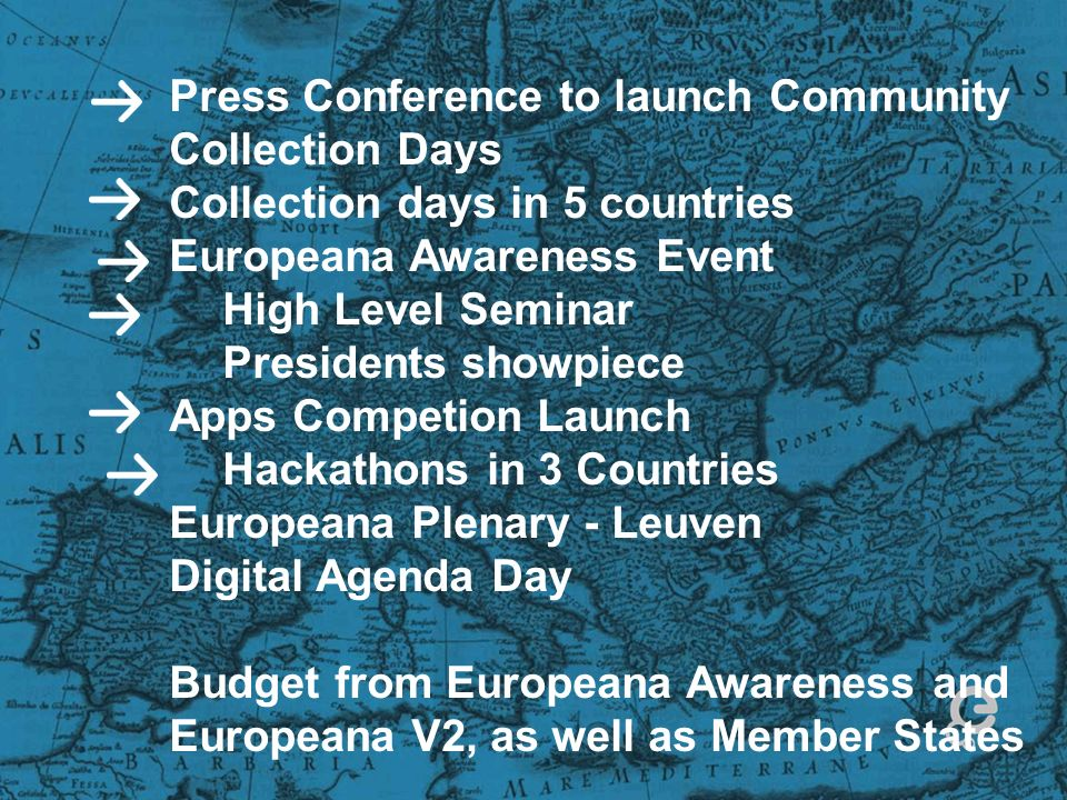 Press Conference to launch Community Collection Days Collection days in 5 countries Europeana Awareness Event High Level Seminar Presidents showpiece