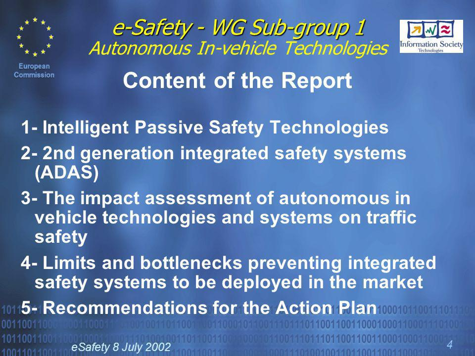 eSafety 8 July 2002 4 e-Safety - WG Sub-group 1 e-Safety - WG Sub-group 1 Autonomous In-vehicle Technologies Content of the Report 1- Intelligent Pass