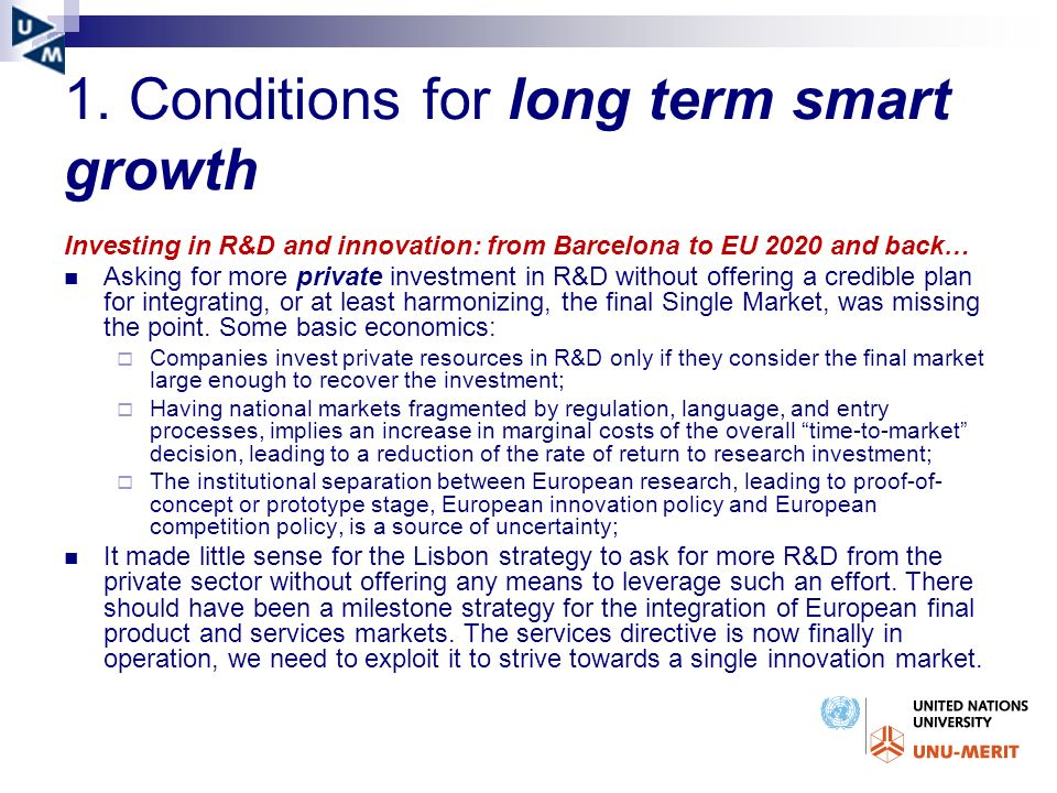 1. Conditions for long term smart growth Investing in R&D and innovation: from Barcelona to EU 2020 and back… Asking for more private investment in R&
