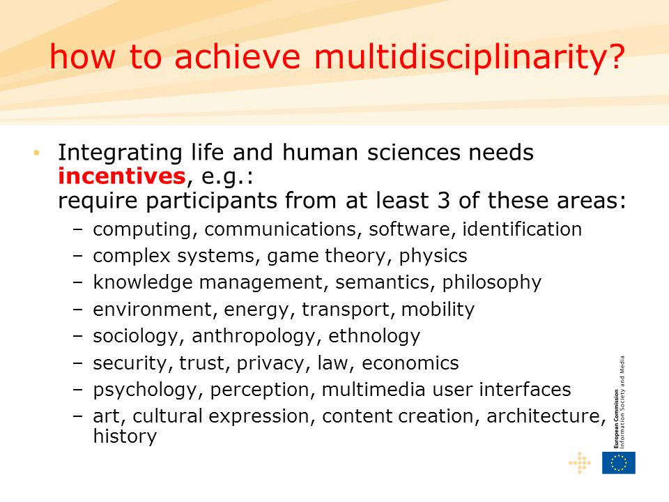 Integrating life and human sciences needs incentives, e.g.: require participants from at least 3 of these areas: –computing, communications, software,