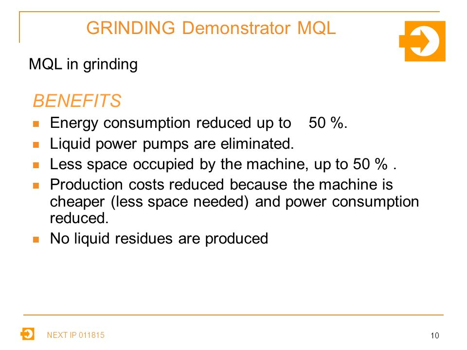 NEXT IP GRINDING Demonstrator MQL MQL in grinding BENEFITS Energy consumption reduced up to 50 %.