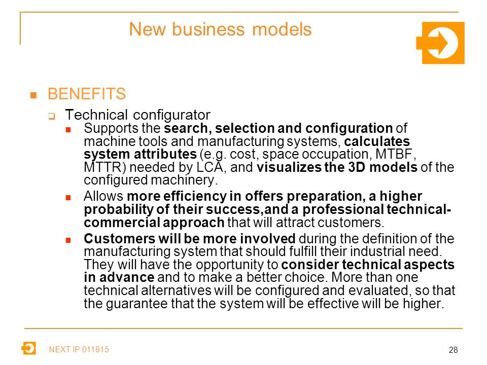NEXT IP New business models BENEFITS Technical configurator Supports the search, selection and configuration of machine tools and manufacturing systems, calculates system attributes (e.g.
