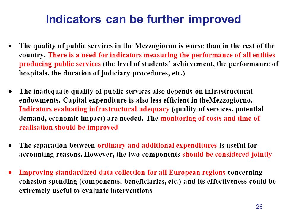 26 Indicators can be further improved The quality of public services in the Mezzogiorno is worse than in the rest of the country.