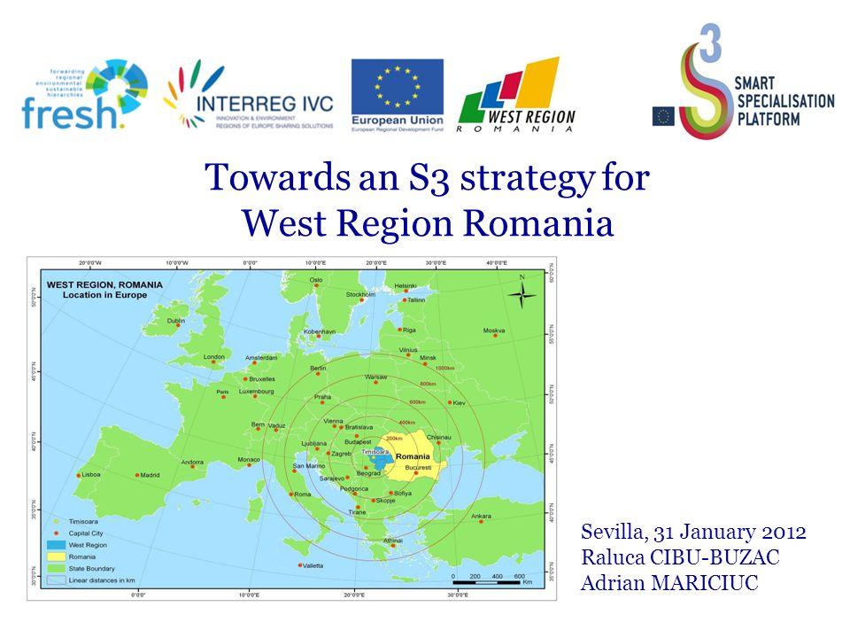 Sevilla, 31 January 2012 Raluca CIBU-BUZAC Adrian MARICIUC Towards an S3 strategy for West Region Romania