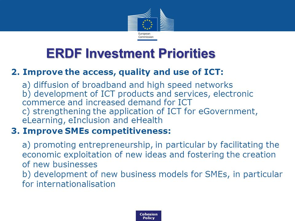 ERDF Investment Priorities 2. Improve the access, quality and use of ICT: a) diffusion of broadband and high speed networks b) development of ICT prod