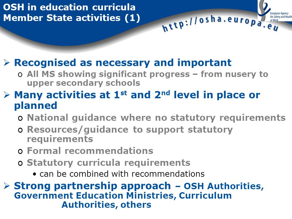 OSH in education curricula Member State activities (1) Recognised as necessary and important oAll MS showing significant progress – from nusery to upp