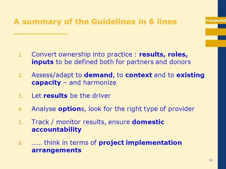 EuropeAid A summary of the Guidelines in 6 lines __________ 1. Convert ownership into practice : results, roles, inputs to be defined both for partner