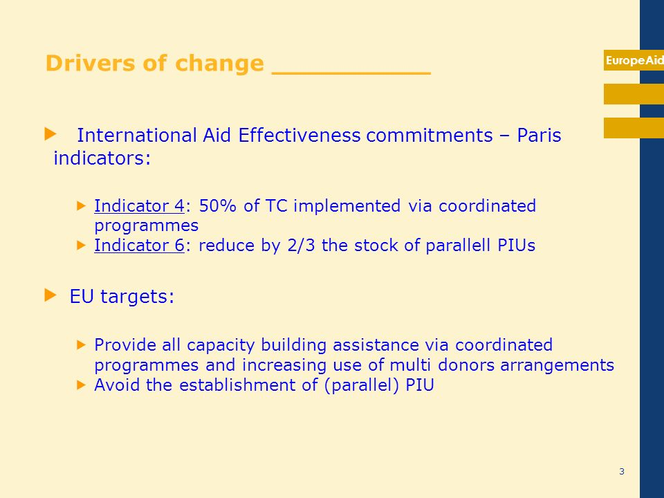 EuropeAid International Aid Effectiveness commitments – Paris indicators: Indicator 4: 50% of TC implemented via coordinated programmes Indicator 6: r