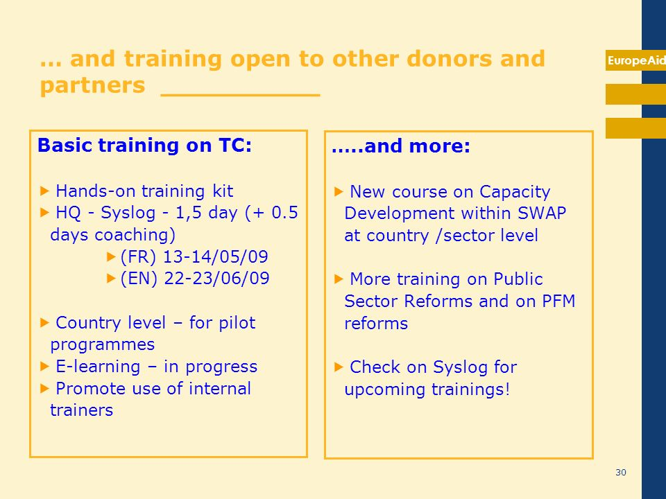 EuropeAid 30 … and training open to other donors and partners __________ Basic training on TC: Hands-on training kit HQ - Syslog - 1,5 day (+ 0.5 days