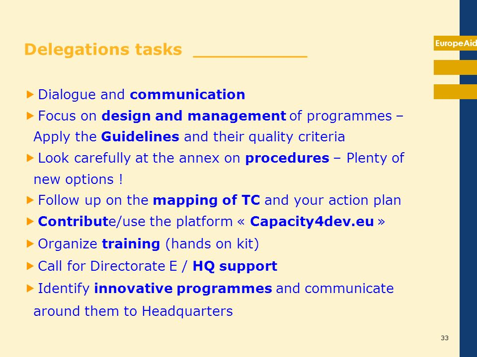 EuropeAid Delegations tasks __________ Dialogue and communication Focus on design and management of programmes – Apply the Guidelines and their qualit