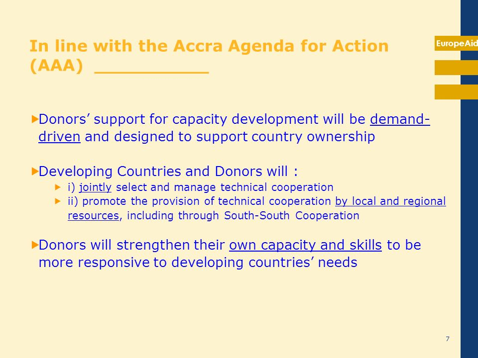 EuropeAid In line with the Accra Agenda for Action (AAA) __________ Donors support for capacity development will be demand- driven and designed to sup