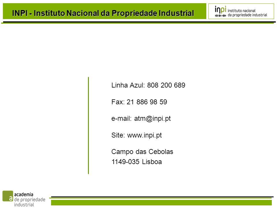 Linha Azul: 808 200 689 Fax: 21 886 98 59 e-mail: atm@inpi.pt Site: www.inpi.pt Campo das Cebolas 1149-035 Lisboa INPI - Instituto Nacional da Propriedade Industrial